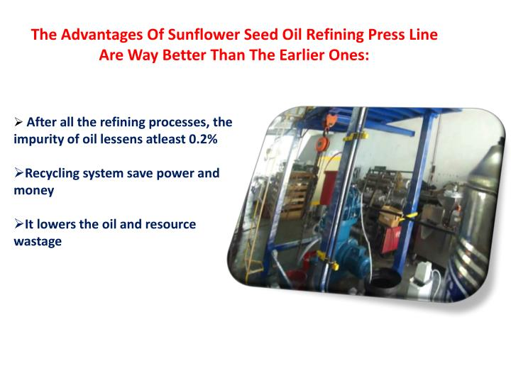 The Advantages Of Sunflower Seed Oil Refining Press Line Are Way Better Than The Earlier Ones: