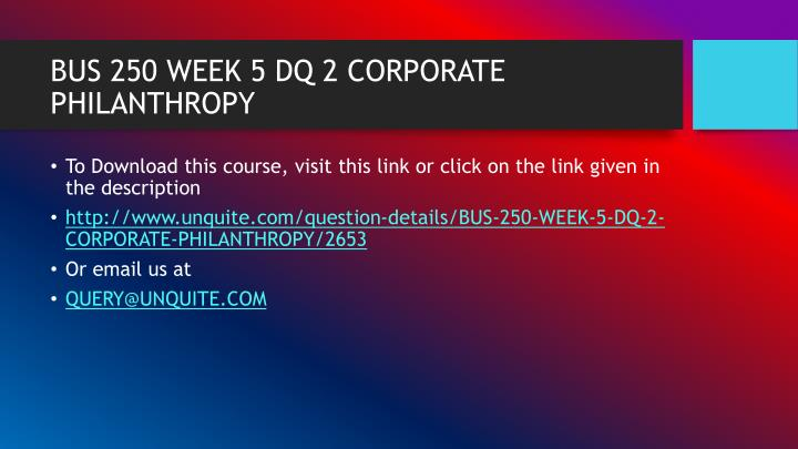 Bus 250 week 5 dq 2 corporate philanthropy1