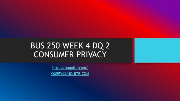 Bus 250 week 4 dq 2 consumer privacy