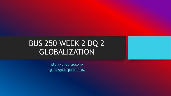 bus 250 week 2 dq 2 globalization