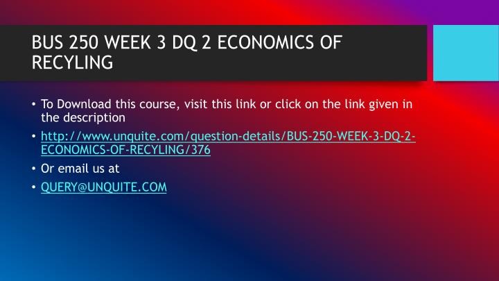 BUS 250 WEEK 3 DQ 2 ECONOMICS OF RECYLING