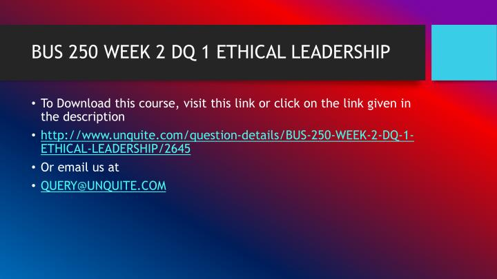 BUS 250 WEEK 2 DQ 1 ETHICAL LEADERSHIP