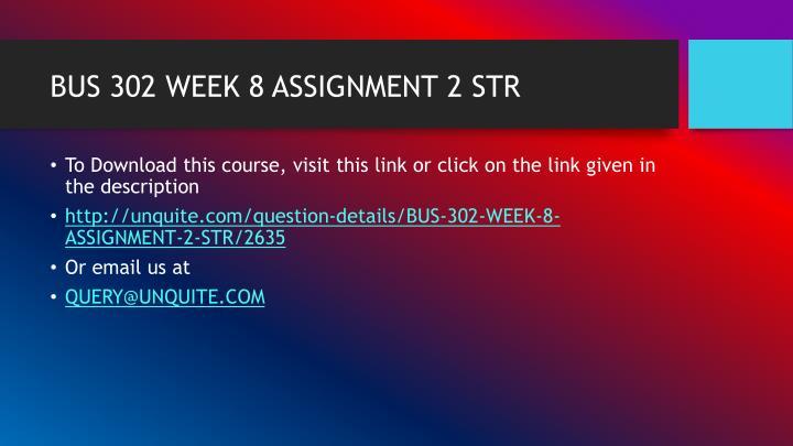 BUS 302 WEEK 8 ASSIGNMENT 2 STR