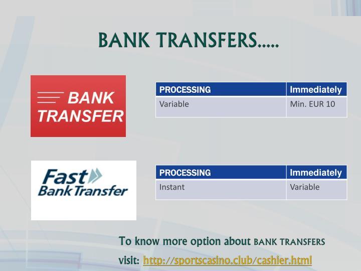 BANK TRANSFERS.....