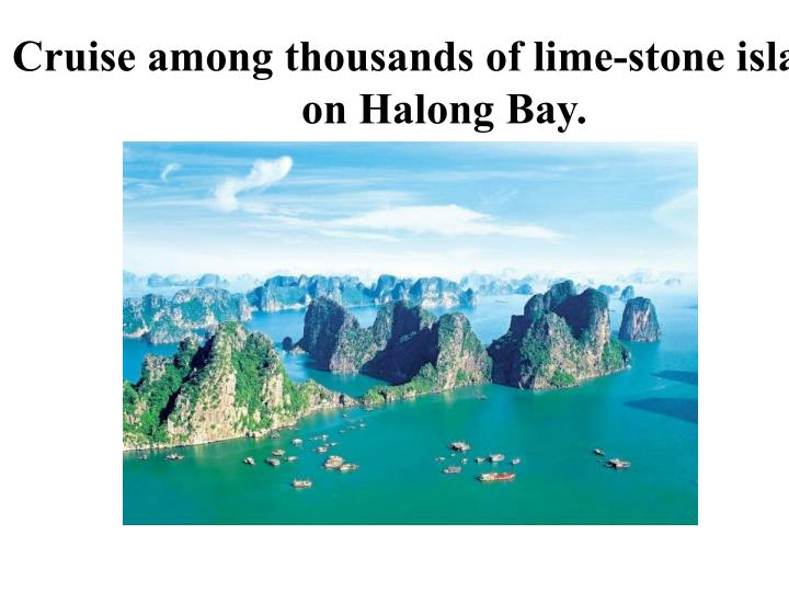 Cruise among thousands of lime-stone islands