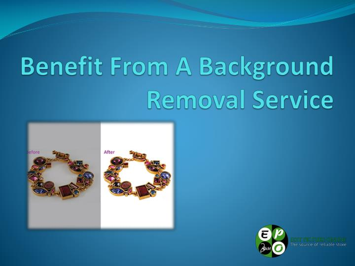 Benefit from a background removal service