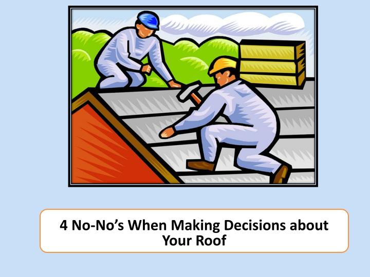 4 No-No's When Making Decisions about Your Roof