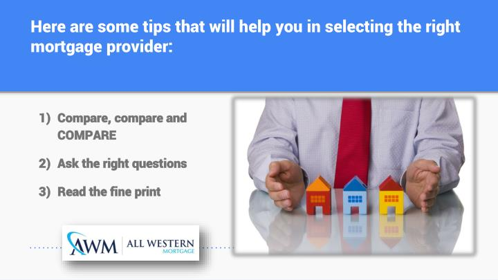 Here are some tips that will help you in selecting the right mortgage provider