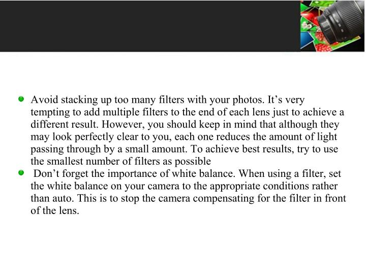 Avoid stacking up too many filters with your photos. It's very