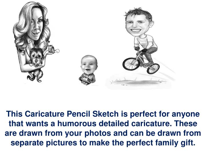 This Caricature Pencil Sketch is perfect for anyone that wants a humorous detailed caricature. These are drawn from your photos and can be drawn from separate pictures to make the perfect family gift.