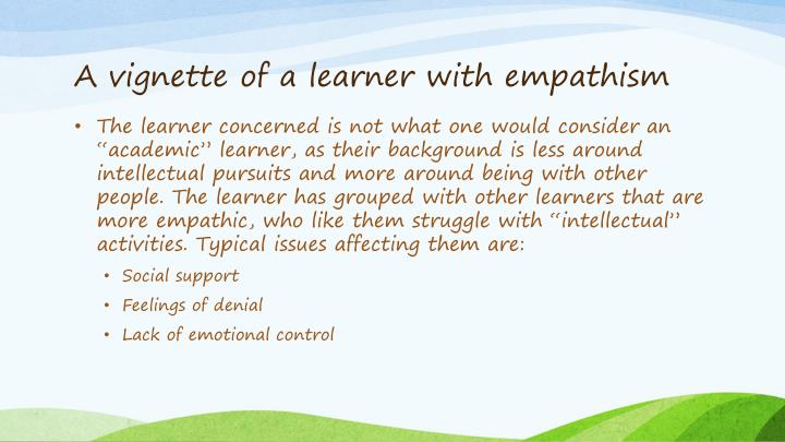 A vignette of a learner with empathism