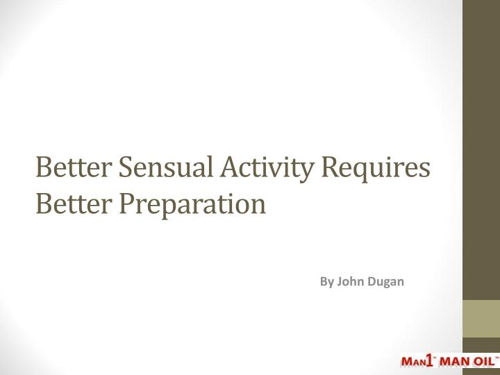 Better Sensual Activity Requires Better Preparation