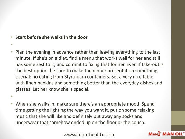 Start before she walks in the door
