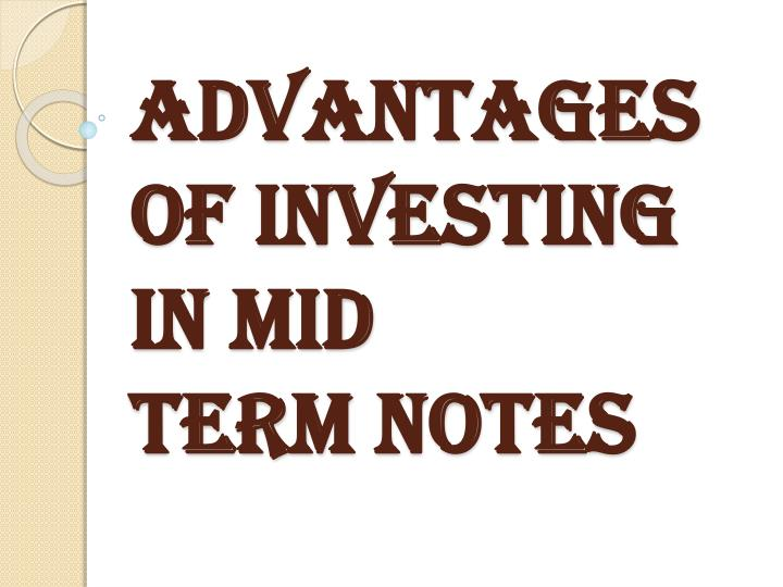 Advantages of investing in mid term notes