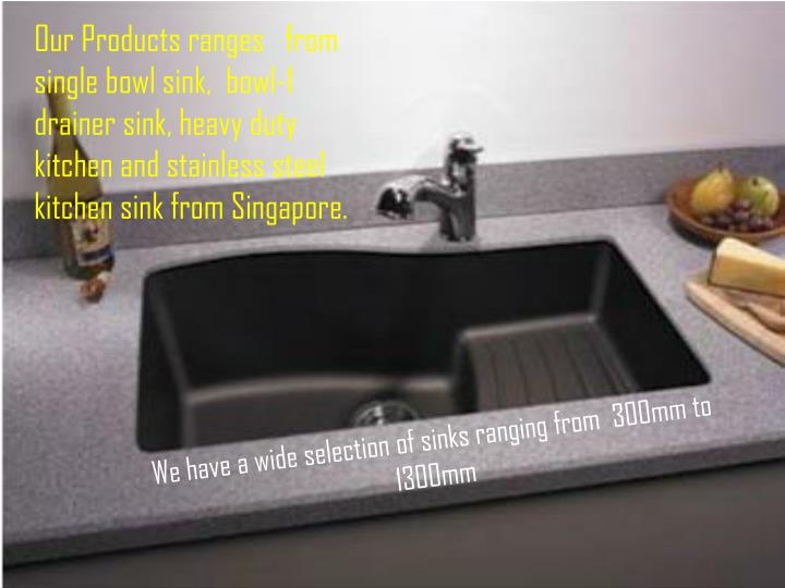Our Products ranges   from single bowl sink,  bowl-1 drainer sink, heavy duty kitchen and stainless ...