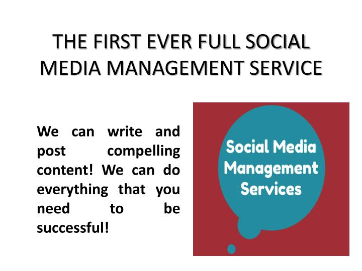 THE FIRST EVER FULL SOCIAL MEDIA MANAGEMENT SERVICE