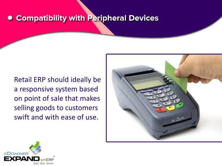 Retail ERP should ideally be a responsive system based on point of sale that makes selling goods to customers swift and with ease of use.