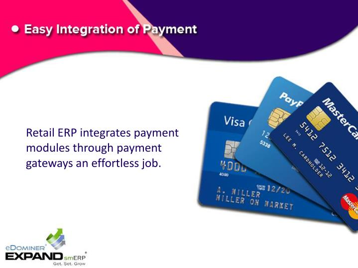 Retail ERP integrates payment modules through payment gateways an effortless job.