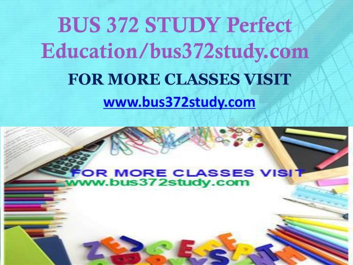 BUS 372 STUDY Perfect Education/bus372study.com