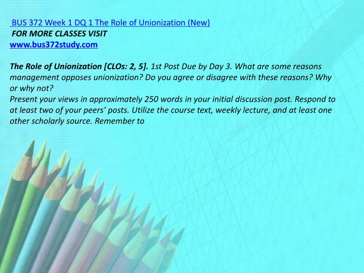BUS 372 Week 1 DQ 1 The Role of Unionization (New)