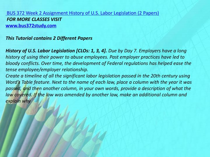 BUS 372 Week 2 Assignment History of U.S. Labor Legislation (2 Papers)