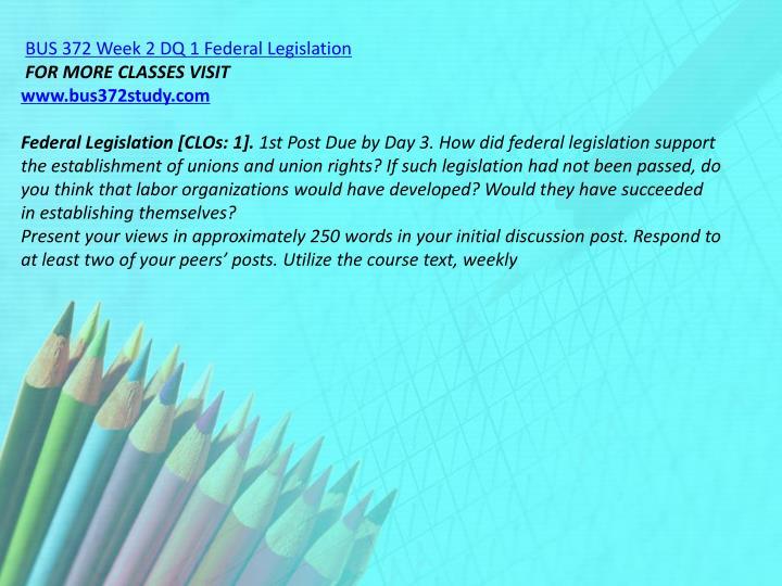BUS 372 Week 2 DQ 1 Federal Legislation