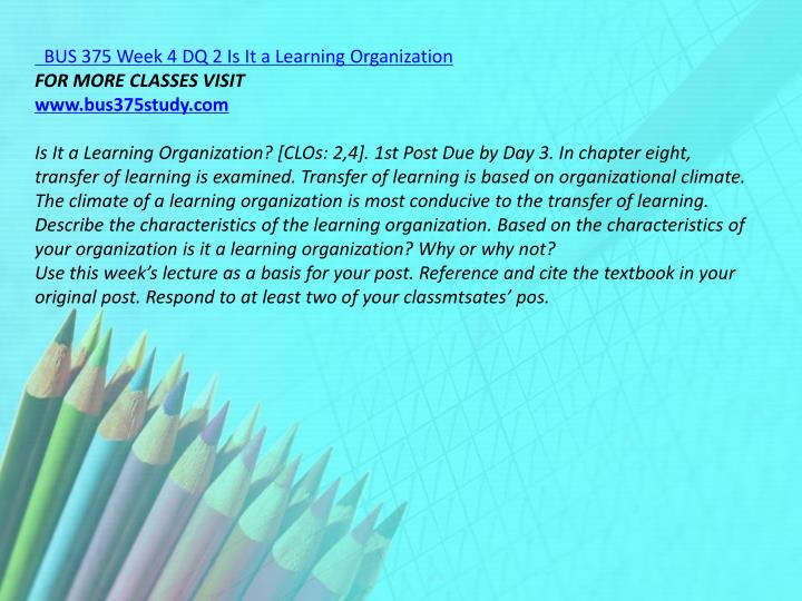 BUS 375 Week 4 DQ 2 Is It a Learning Organization