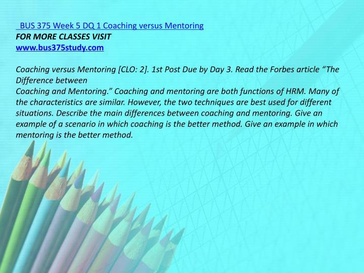 BUS 375 Week 5 DQ 1 Coaching versus Mentoring