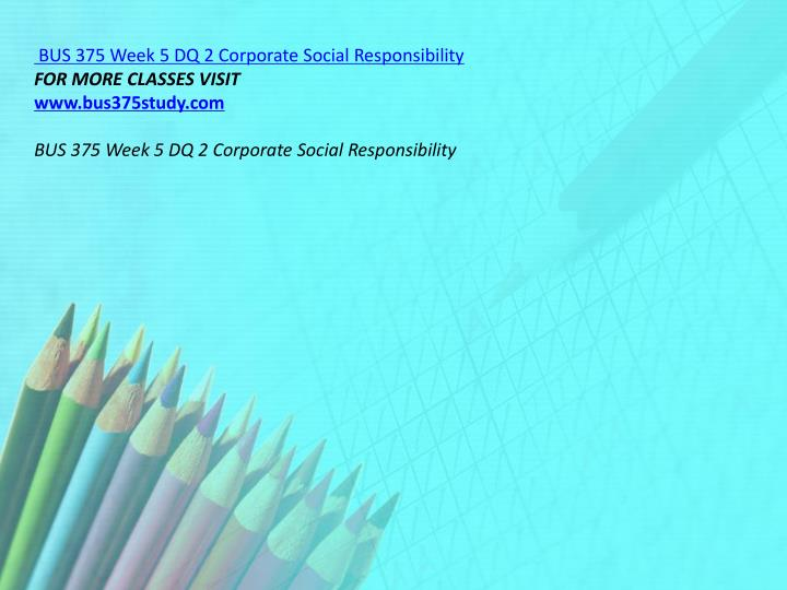 BUS 375 Week 5 DQ 2 Corporate Social Responsibility
