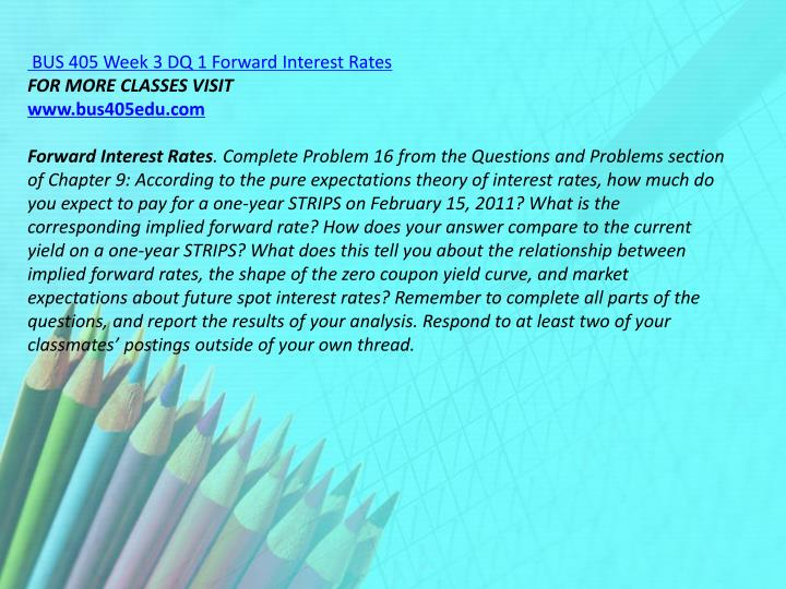 BUS 405 Week 3 DQ 1 Forward Interest Rates
