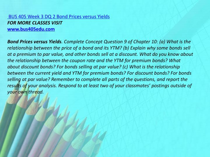 BUS 405 Week 3 DQ 2 Bond Prices versus Yields