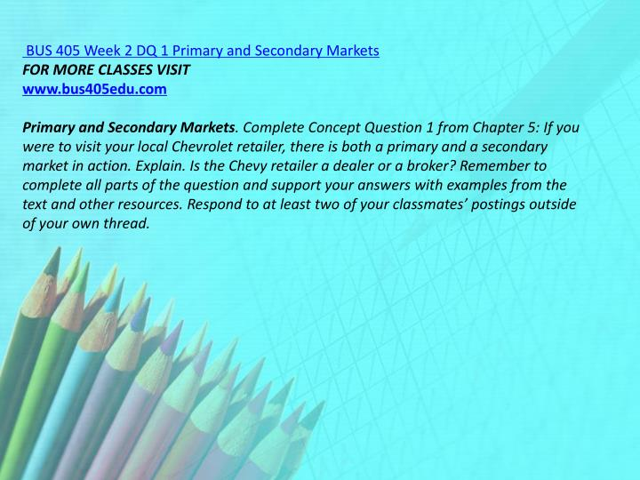 BUS 405 Week 2 DQ 1 Primary and Secondary Markets