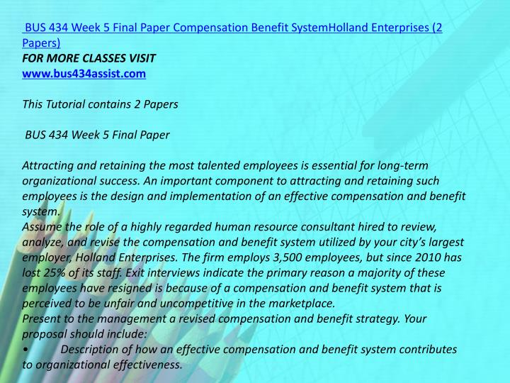 BUS 434 Week 5 Final Paper Compensation Benefit SystemHolland Enterprises (2 Papers)