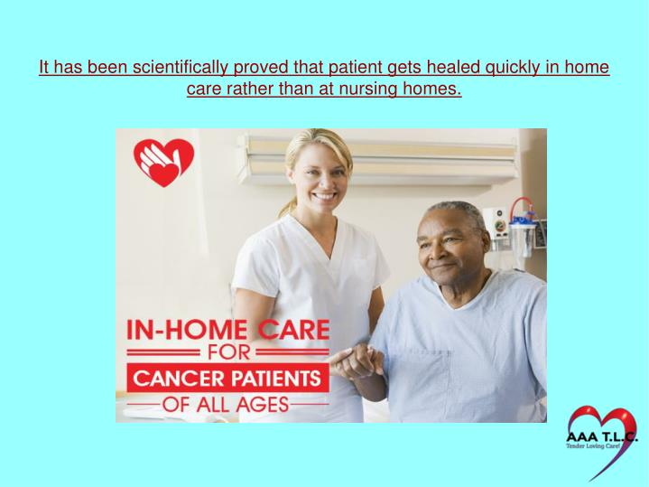 It has been scientifically proved that patient gets healed quickly in home care rather than at nursi...