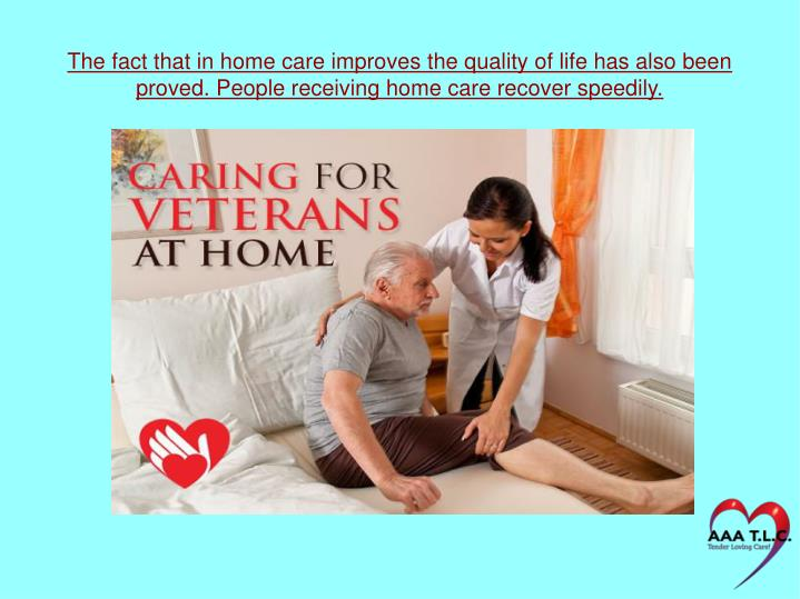 The fact that in home care improves the quality of life has also been proved. People receiving home care recover speedily.