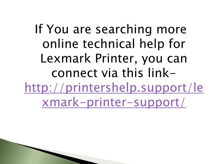 If You are searching more online technical help for Lexmark Printer, you can connect via this link-