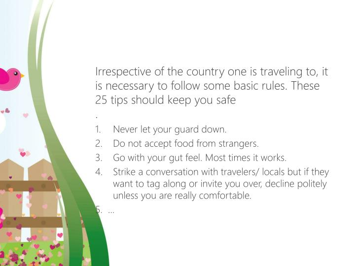 Irrespective of the country one is traveling to, it is necessary to follow some basic rules. These 2...