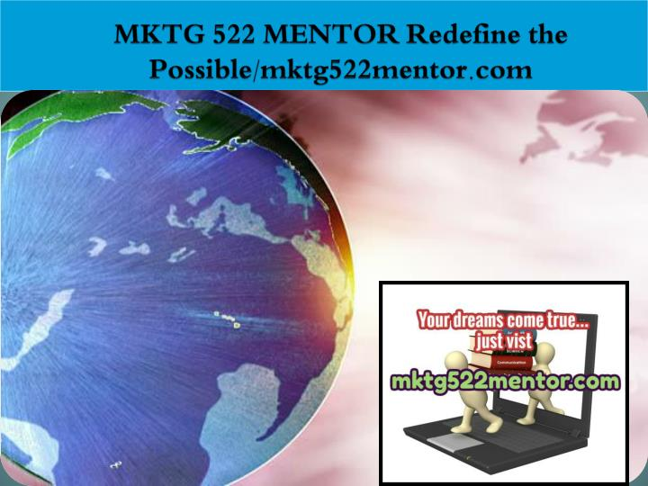 Mktg 522 mentor redefine the possible mktg522mentor com