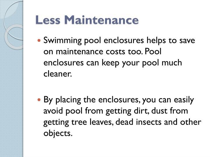 Less Maintenance
