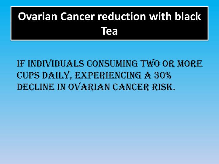 Ovarian Cancer reduction with black Tea