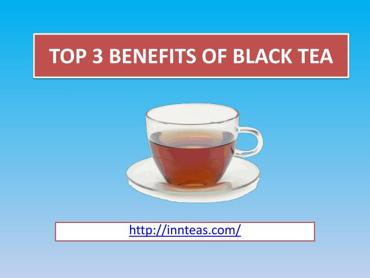 Top 3 benefits of black tea