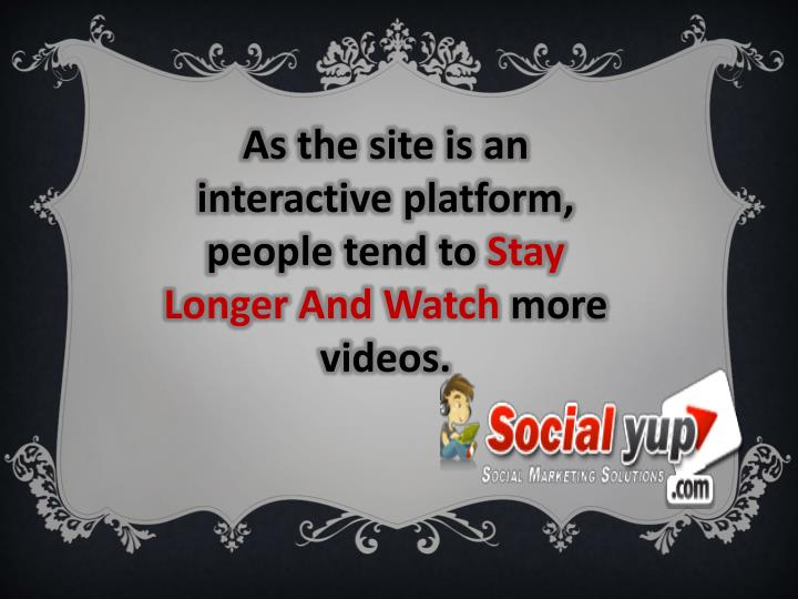 As the site is an interactive platform, people tend to