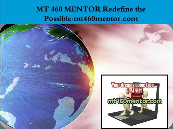 MT 460 MENTOR Redefine the Possible/mt460mentor.com