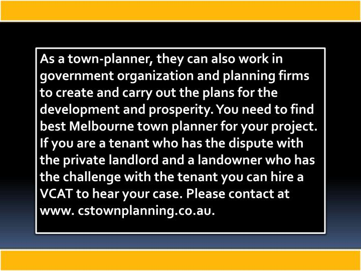 As a town-planner, they can also work in