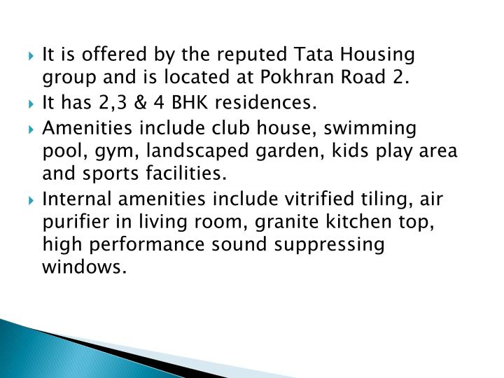 It is offered by the reputed Tata Housing group and is located at