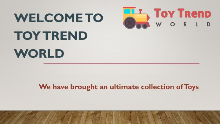 Welcome to toy trend world