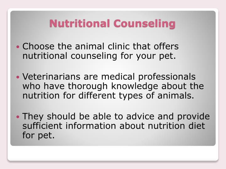 Choose the animal clinic that offers nutritional counseling for your pet.