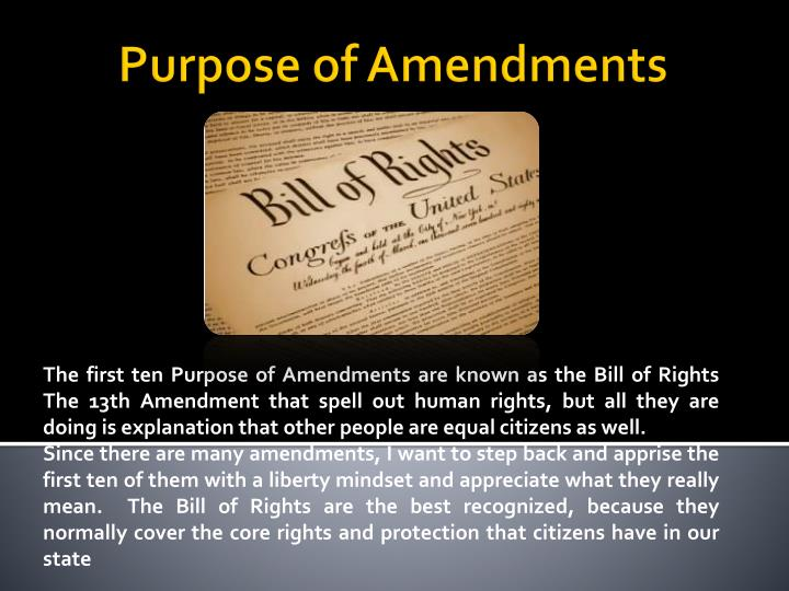 The first ten Purpose of Amendments are known as the Bill of Rights The 13th Amendment that spell out human rights, but all they are doing is explanation that other people are equal citizens as well.