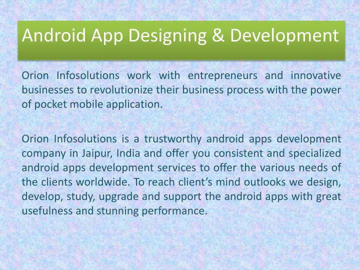 Orion Infosolutions work with entrepreneurs and innovative businesses to revolutionize their business process with the power of pocket mobile application.