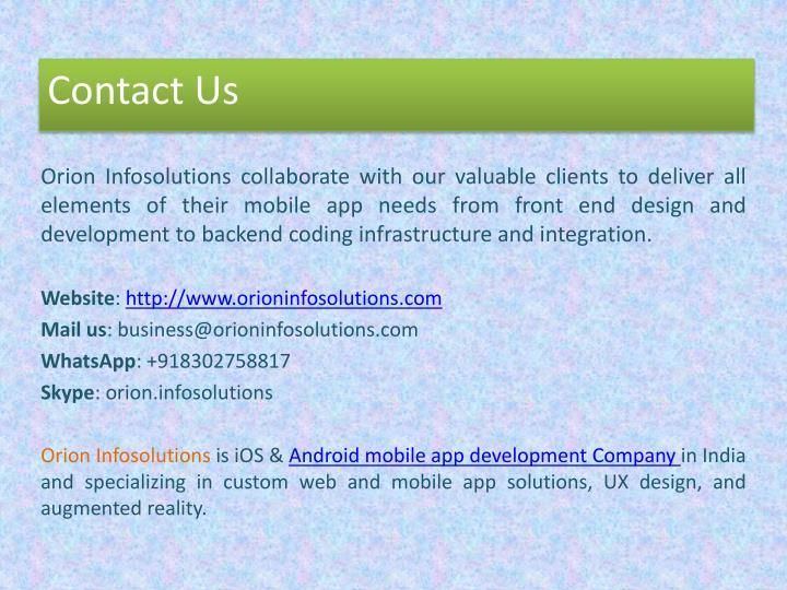 Orion Infosolutions collaborate with our valuable clients to deliver all elements of their mobile app needs from front end design and development to backend coding infrastructure and integration.